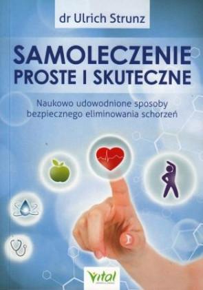 Samoleczenie proste i skuteczne. Naukowo udowodnione sposoby bezpiecznego eliminowania schorzeń – dr Ulrich Strunz