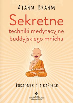 Sekretne techniki medytacyjne buddyjskiego mnicha. Poradnik dla każdego. Ajahn Brahm.