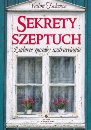 Sekrety szeptuch. Ludowe sposoby uzdrawiania – Vadim Tschenze