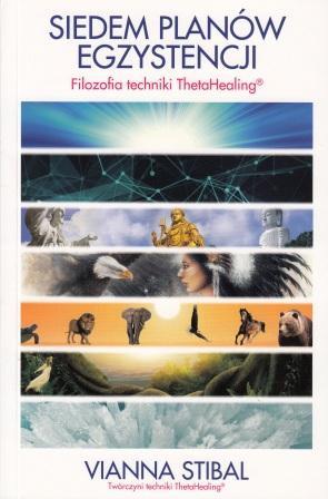 Siedem planów egzystencji. Filozofia techniki ThetaHealing® - Vianna Stibal