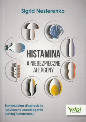 Histamina a niebezpieczne alergeny. Samodzielna diagnostyka i skuteczne zapobieganie ukrytej nietolerancji - Sigrid Nesterenko