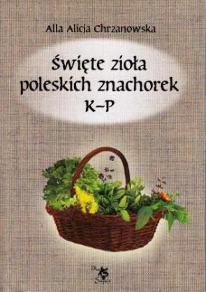 Święte zioła poleskich znachorek K-P. Tom II - Alla Alicja Chrzanowska