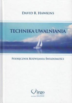 Technika uwalniania. Podręcznik rozwijania świadomości – David R. Hawkins