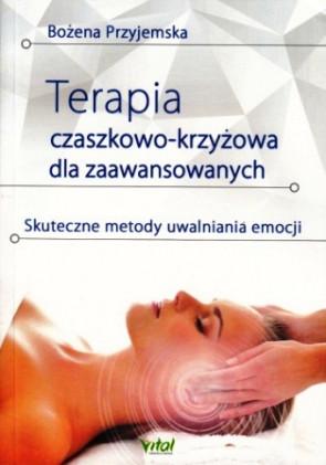 Terapia czaszkowo-krzyżowa dla zaawansowanych.  Skuteczne sposoby uwalniania emocji – Bożena Przyjemska