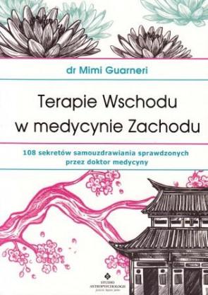 Terapie Wschodu w medycynie Zachodu.108 sekretów samouzdrawiania sprawdzonych przez doktor medycyny – dr Mimi Guarneri