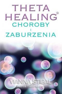 Theta Healing. Choroby i zaburzenia - Vianna Stibal