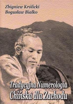 Tradycyjna numerologia chińska dla Zachodu – Zbigniew Królicki, Bogusław Białko