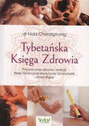 Tybetańska Księga Zdrowia. Przywracanie zdrowia i energii dzięki Tradycyjnej Medycynie Tybetańskiej – Sowa Rigpa – dr Nida  Chenagtsang