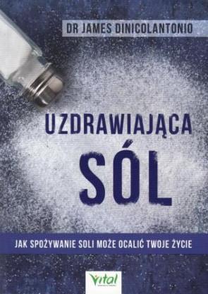 Uzdrawiająca sól. Jak spożywanie soli może ocalić Twoje życie – dr James DiNicolantonio