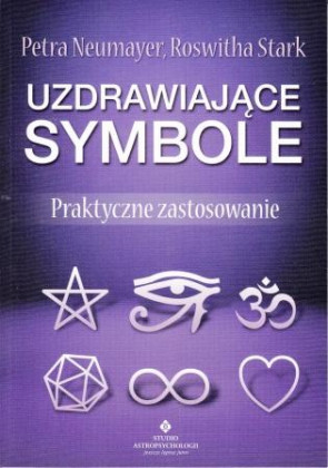 Uzdrawiające symbole. Praktyczne zastosowanie - Petra Neumayer, Roswitha Stark
