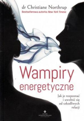 Wampiry energetyczne. Jak je rozpoznać i uwolnić się od szkodliwych relacji – dr Christiane Northrup