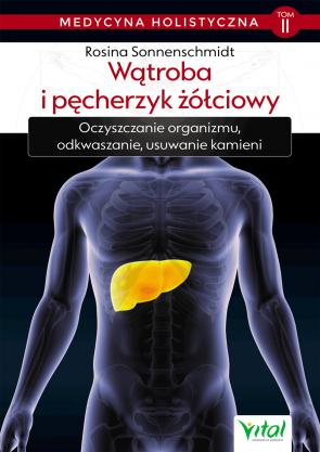 Wątroba i pęcherzyk żółciowy. dr Rosina Sonnenschmidt. Medycyna holistyczna tom II