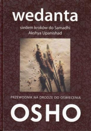 Wedanta. Siedem kroków do Samadhi. Komentarze do Akshya Upanishad - OSHO