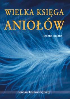 Wielka Księga Aniołów - Jeanne Ruland