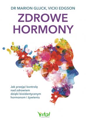 Zdrowe hormony. Dr Marion Gluck, Vicki Edgson.