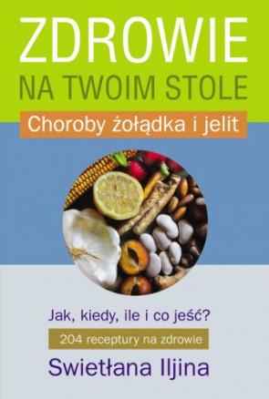 Zdrowie na Twoim Stole cz.2. Choroby żołądka i jelit - Swietłana Iljina