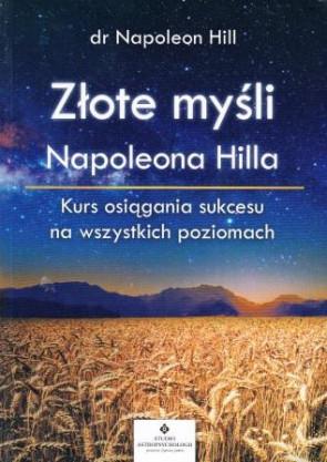 Złote myśli Napoleona Hilla. Kurs osiągania sukcesu na wszystkich poziomach – dr Napoleon Hill