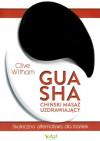 Gua Sha - chiński masaż uzdrawiający. Skuteczna alternatywa dla baniek – Clive Witham