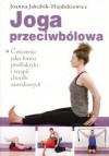 Joga przeciwbólowa. Ćwiczenia jako forma profilaktyki i terapii chorób zawodowych – Joanna Jakubik-Hajdukiewicz