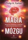 Magia mózgu – magiczne inwokacje o naukowo udowodnionej skuteczności – Philip H. Farber