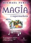 Magia z supermarketu. Jak przygotować zaklęcia, napoje i eliksiry z tego, co masz pod ręką - Michael Furie