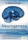 Neurogeneza - regeneracja mózgu. 4-stopniowy program eliminowania chorób neurodegeneracyjnych o naukowo potwierdzonej skuteczności – dr Brant Cortright
