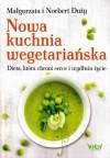 Nowa kuchnia wegetariańska. Dieta, która chroni serce i wydłuża życie – Małgorzata i Norbert Duży