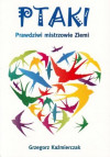 Ptaki. Prawdziwi mistrzowie ziemi – Grzegorz Kaźmierczak