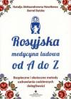 Rosyjska medycyna ludowa do A do Z. Bezpieczne i skuteczne metody uzdrawiania codziennych dolegliwości – Natalja Aleksandrowna Nowikowa, Bernd Butzke
