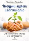 Rosyjski system uzdrawiania. Od eliminowania chorób do odmładzania - Mirsakarim Norbekov