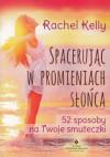 Spacerując w promieniach słońca. 52 sposoby na Twoje smuteczki – Rachel Kelly