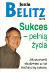 Sukces - pełnią życia. Jak uruchomić wbudowane w nas mechanizmy sukcesu – Justin Belitz