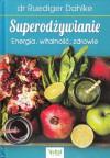 Superodżywianie. Energia, witalność, zdrowie – Ruediger Dahlke