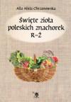Święte zioła poleskich znachorek Tom III R-Ż  -  Alla Alicja Chrzanowska