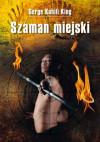 Szaman miejski - Serge Kahili King