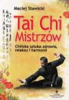 Tai Chi Mistrzów. Chińska sztuka zdrowia, relaksu i harmonii - Maciej Stawicki