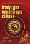 Tradycyjna numerologia chińska. Feng Shui Nieba i Ziemi - Zbigniew Królicki, Bogusław Białko