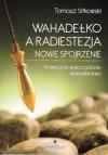 Wahadełko a radiestezja – nowe spojrzenie. Praktyczne wykorzystanie wahadlarstwa – Tomasz Sitkowski