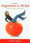 Zostań weganinem w 30 dni. Zadbaj o zdrowie. Ocal planetę - Sarah Taylor