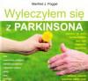 Wyleczyłem się z Parkinsona. Naturalne podejście do choroby Parkinsona & Co. Sposoby uzdrawiania i nowe doświadczenia - Manfred J. Poggel