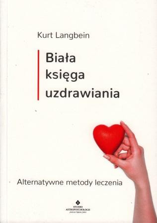 Biała księga uzdrawiania. Alternatywne metody leczenia – Kurt Langbein