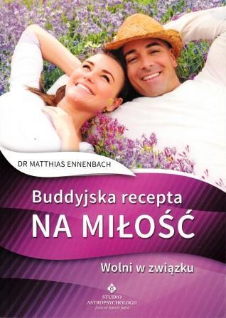 Buddyjska recepta na miłość. Wolni w związku - dr Matthias Ennenbach