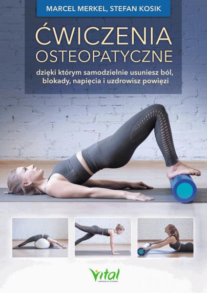 Ćwiczenia osteopatyczne dzięki którym samodzielnie usuniesz ból, blokady, napięcia i uzdrowisz powięzi. Marcel Merkel, Stefan Kosik