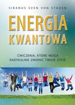 Energia kwantowa - ćwiczenia, które mogą radykalnie zmienić twoje życie - Siranus Sven Von Staden