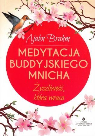 Medytacja buddyjskiego mnicha. Życzliwość, która wraca - Ajahn Brahm