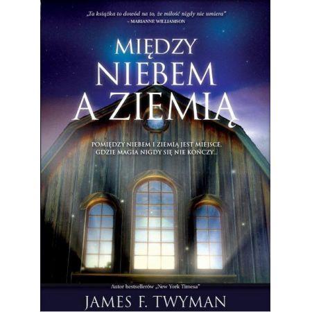 Między niebem a ziemią - James F. Twyman