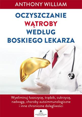 Oczyszczanie wątroby według Boskiego Lekarza - Anthony William
