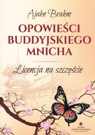 Opowieści buddyjskiego mnicha. Licencja na szczęście - Ajahn Brahm