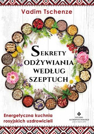 Sekrety odżywiania według Szeptuch - Vadim Tschenze