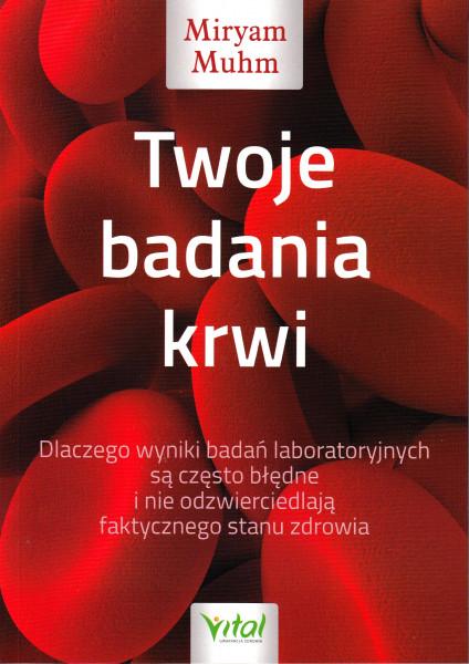 Twoje badania krwi. Dlaczego wyniki badań laboratoryjnych są często błędne i nie odzwierciedlają faktycznego stanu zdrowia - Miryam Muhm